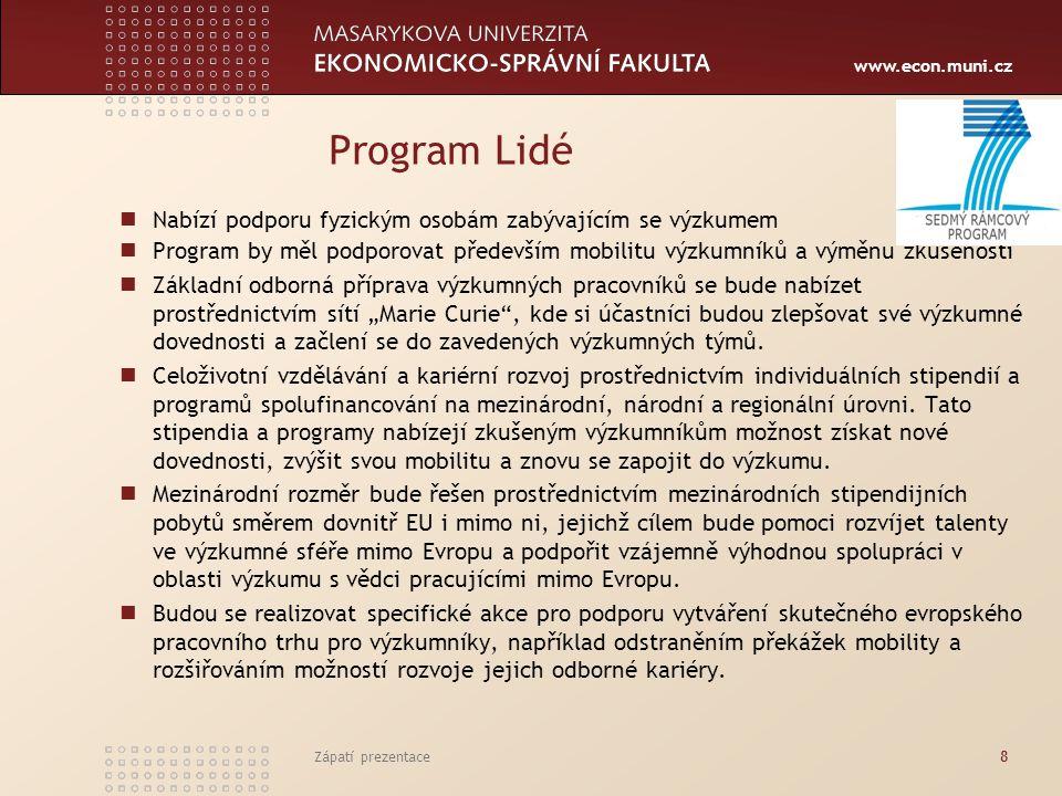 www.econ.muni.cz Zápatí prezentace8 Program Lidé Nabízí podporu fyzickým osobám zabývajícím se výzkumem Program by měl podporovat především mobilitu v