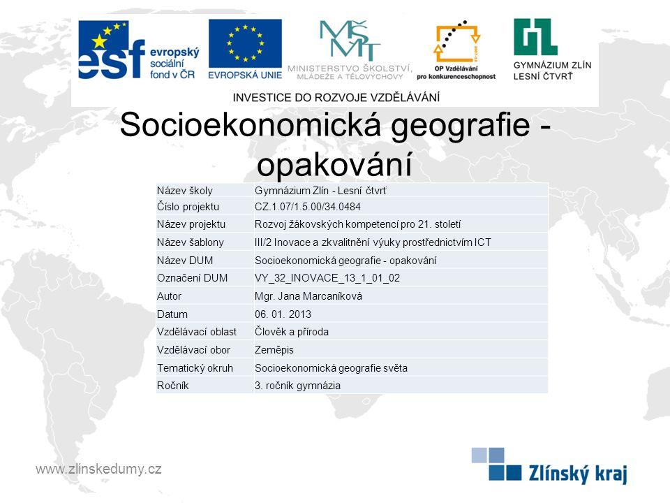 Socioekonomická geografie - opakování www.zlinskedumy.cz Název školyGymnázium Zlín - Lesní čtvrť Číslo projektuCZ.1.07/1.5.00/34.0484 Název projektuRo