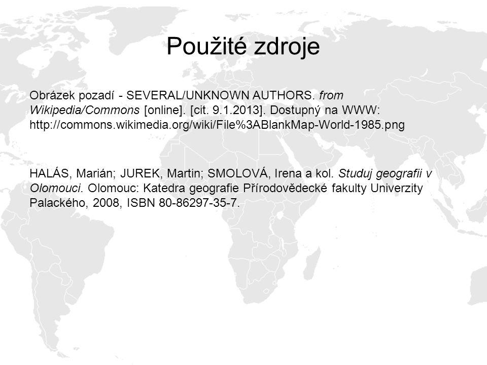 Použité zdroje Obrázek pozadí - SEVERAL/UNKNOWN AUTHORS. from Wikipedia/Commons [online]. [cit. 9.1.2013]. Dostupný na WWW: http://commons.wikimedia.o