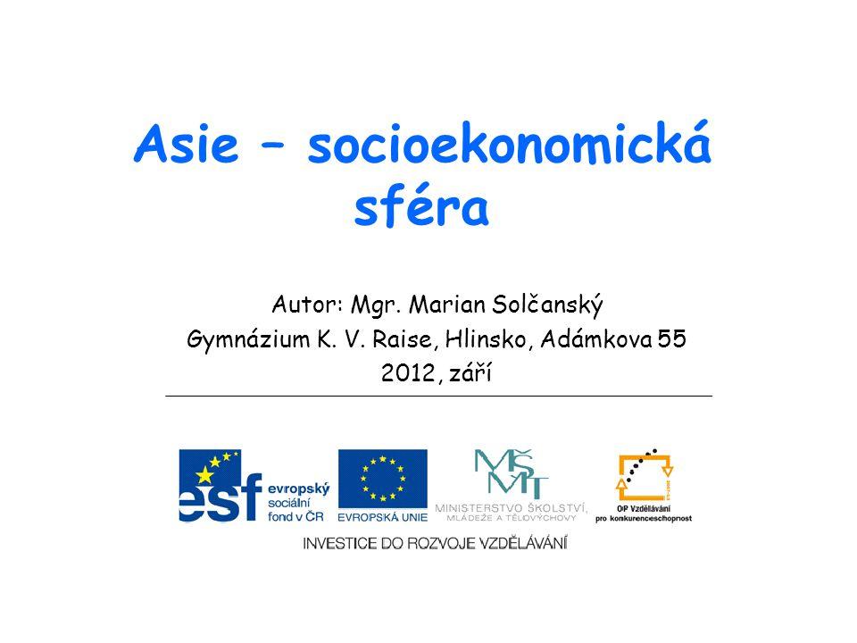 Asie – socioekonomická sféra Autor: Mgr. Marian Solčanský Gymnázium K. V. Raise, Hlinsko, Adámkova 55 2012, září