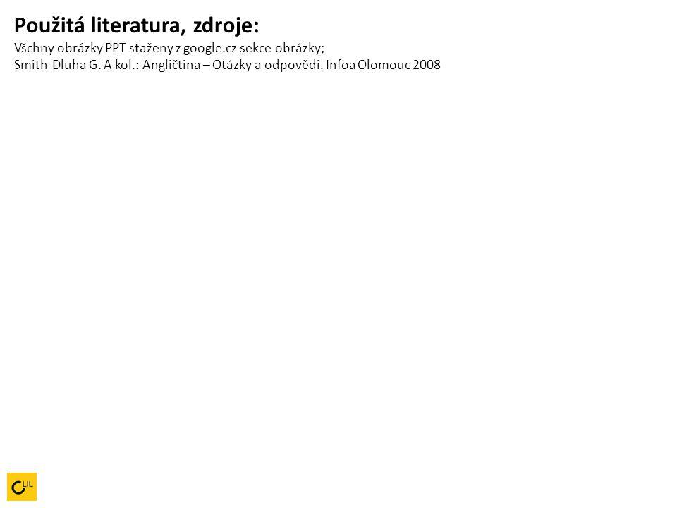 Použitá literatura, zdroje: Všchny obrázky PPT staženy z google.cz sekce obrázky; Smith-Dluha G. A kol.: Angličtina – Otázky a odpovědi. Infoa Olomouc