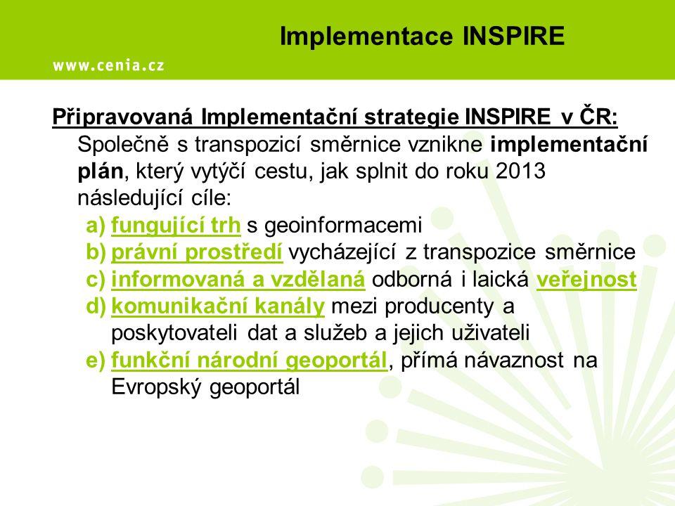 Implementace INSPIRE Připravovaná Implementační strategie INSPIRE v ČR: Společně s transpozicí směrnice vznikne implementační plán, který vytýčí cestu