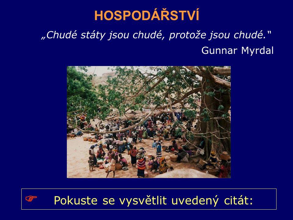 """""""Chudé státy jsou chudé, protože jsou chudé. Gunnar Myrdal HOSPODÁŘSTVÍ  Pokuste se vysvětlit uvedený citát:"""