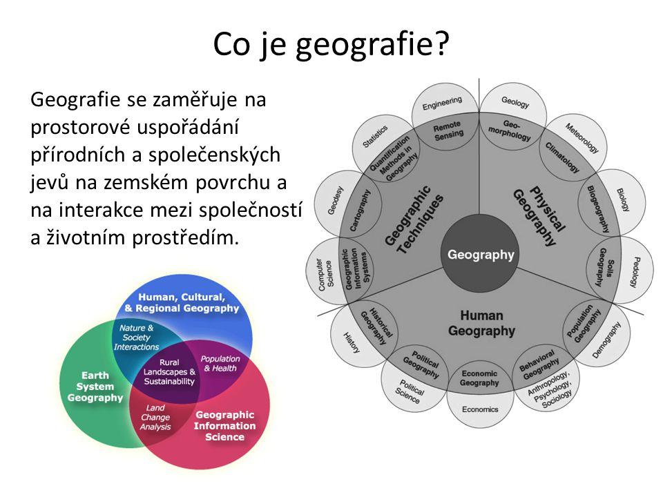 Co je geografie? Geografie se zaměřuje na prostorové uspořádání přírodních a společenských jevů na zemském povrchu a na interakce mezi společností a ž