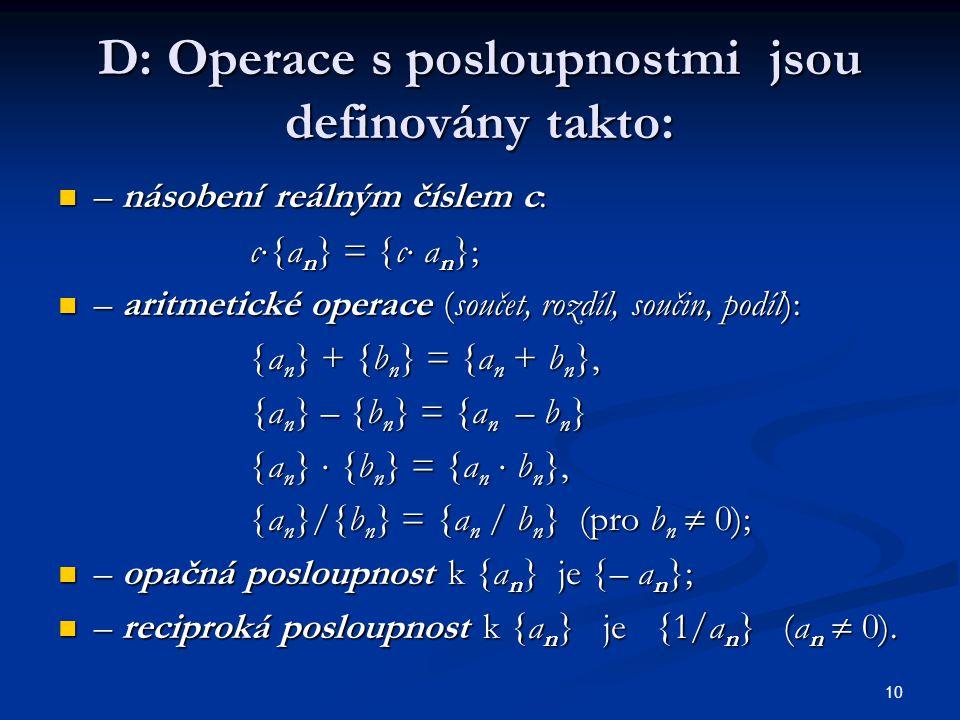 10 D: Operace s posloupnostmi jsou definovány takto: – násobení reálným číslem c: – násobení reálným číslem c: c  {a n  =  c  a n  ; – aritmetick