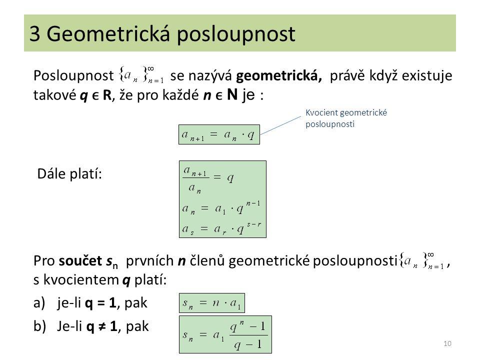 10 Posloupnost se nazývá geometrická, právě když existuje takové q R, že pro každé n N je : Kvocient geometrické posloupnosti Dále platí: Pro součet s