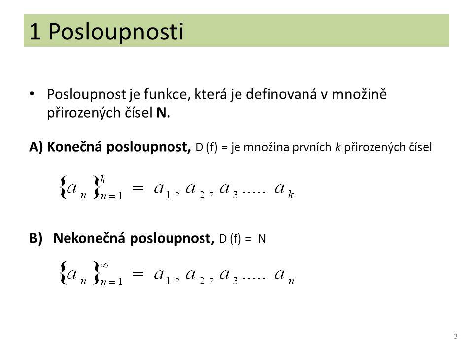 1 Posloupnosti Posloupnost je funkce, která je definovaná v množině přirozených čísel N. A)Konečná posloupnost, D (f) = je množina prvních k přirozený