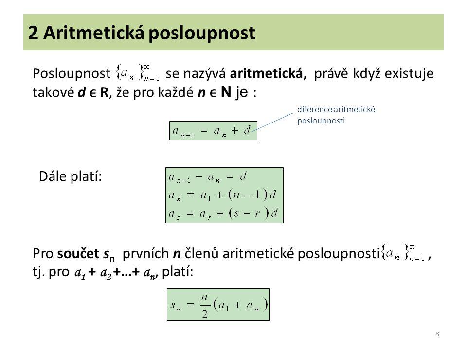 2 Aritmetická posloupnost 8 Posloupnost se nazývá aritmetická, právě když existuje takové d R, že pro každé n N je : diference aritmetické posloupnost