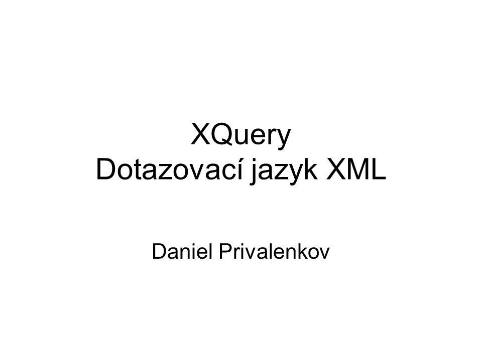 XQuery Dotazovací jazyk XML Daniel Privalenkov