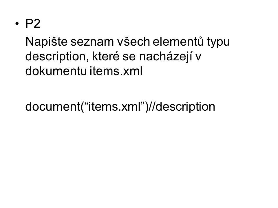 """P2 Napište seznam všech elementů typu description, které se nacházejí v dokumentu items.xml document(""""items.xml"""")//description"""