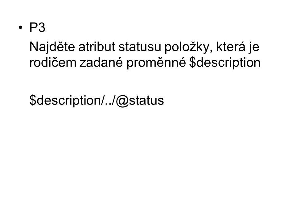 P3 Najděte atribut statusu položky, která je rodičem zadané proměnné $description $description/../@status