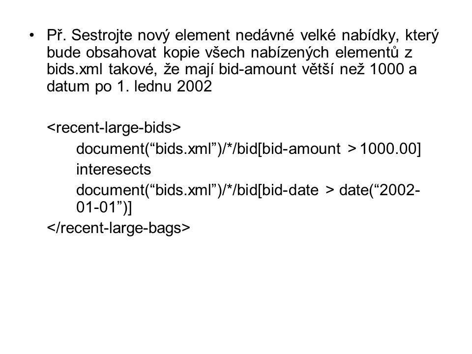 Př. Sestrojte nový element nedávné velké nabídky, který bude obsahovat kopie všech nabízených elementů z bids.xml takové, že mají bid-amount větší než