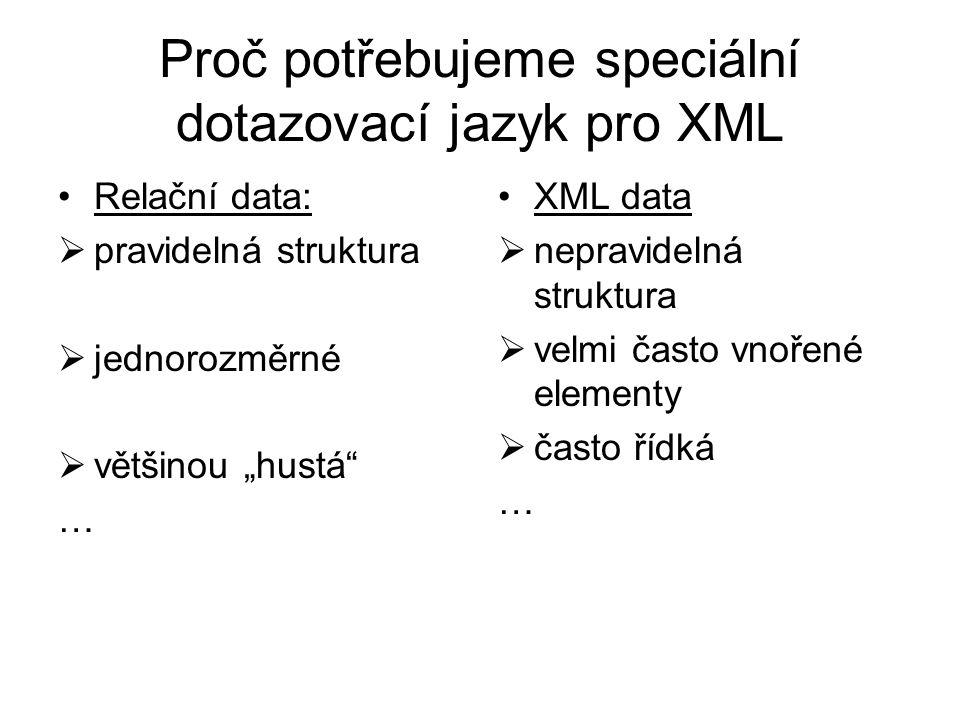 """Proč potřebujeme speciální dotazovací jazyk pro XML Relační data:  pravidelná struktura  jednorozměrné  většinou """"hustá … XML data  nepravidelná struktura  velmi často vnořené elementy  často řídká …"""