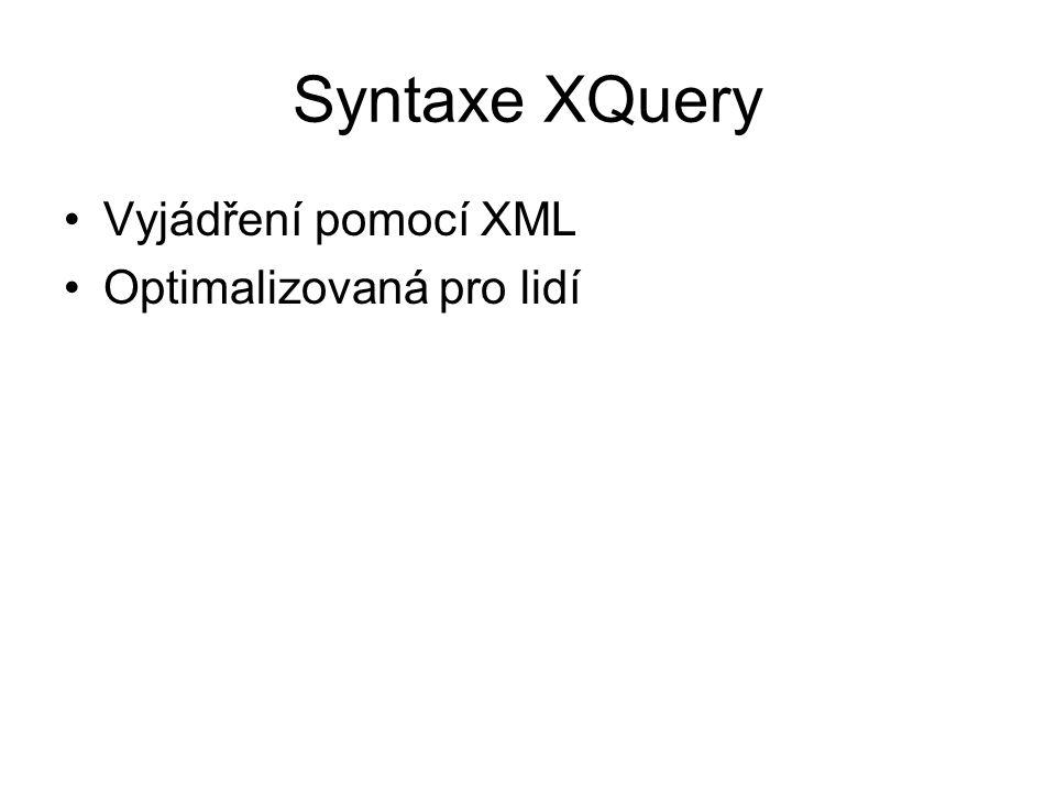 Syntaxe XQuery Vyjádření pomocí XML Optimalizovaná pro lidí