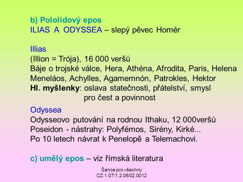 Šance pro všechny CZ.1.07/1.2.06/02.0012 b) Pololidový epos ILIAS A ODYSSEA – slepý pěvec Homér Illias (Illion = Trója), 16 000 veršů Báje o trojské v