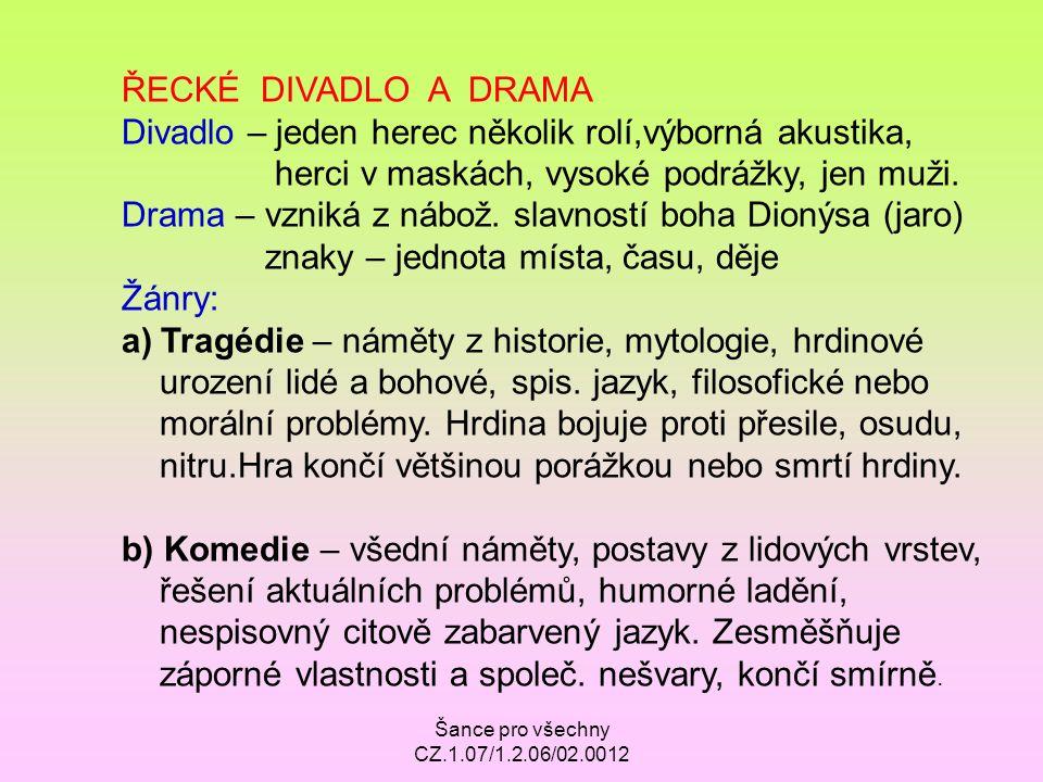 Šance pro všechny CZ.1.07/1.2.06/02.0012 ŘECKÉ DIVADLO A DRAMA Divadlo – jeden herec několik rolí,výborná akustika, herci v maskách, vysoké podrážky,