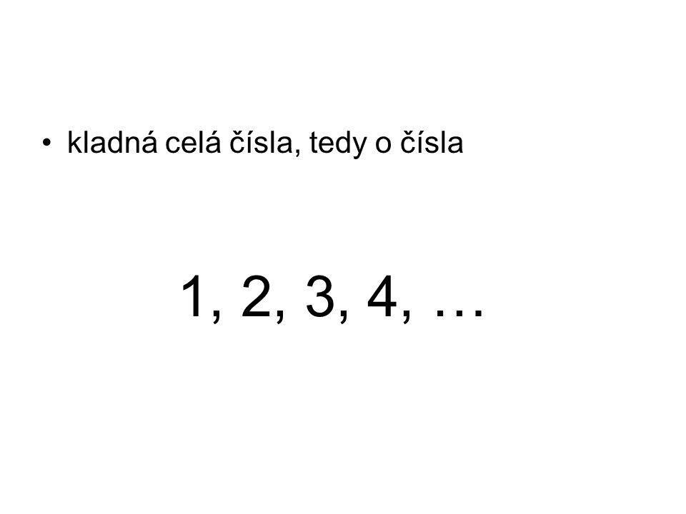 kladná celá čísla, tedy o čísla 1, 2, 3, 4, …
