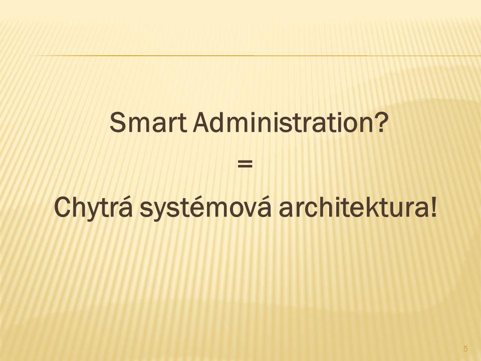 Smart Administration? = Chytrá systémová architektura! 5