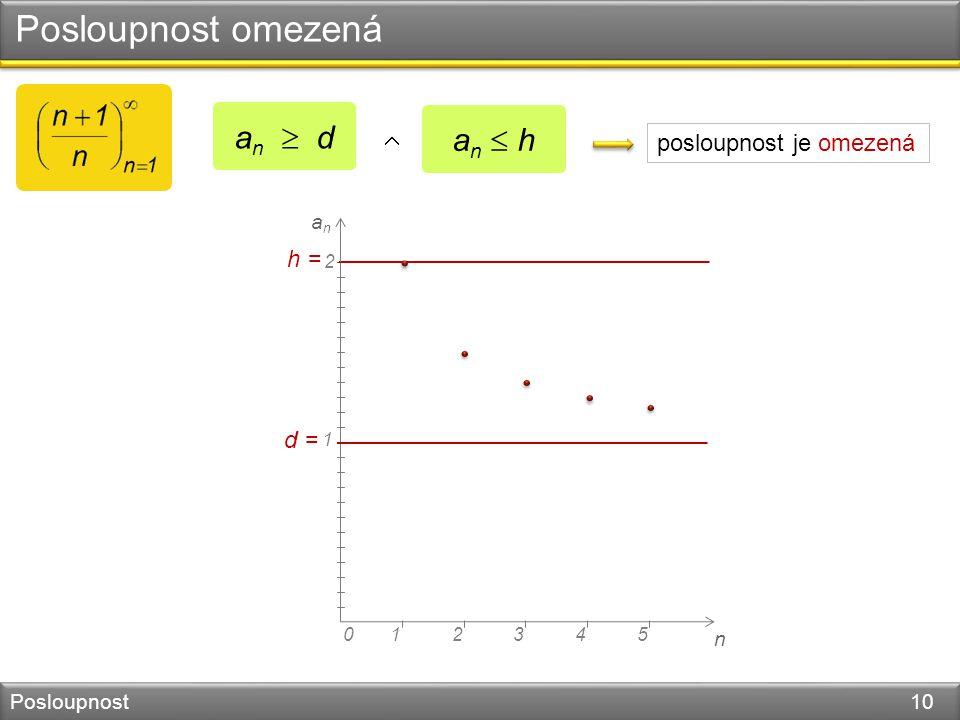 Posloupnost omezená Posloupnost 10 a n  d n 045123 1 2 anan d =  a n  h posloupnost je omezená h =
