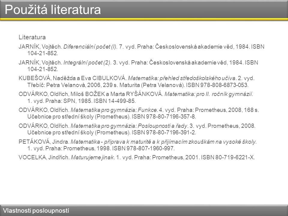 Použitá literatura Literatura JARNÍK, Vojtěch. Diferenciální počet (I). 7. vyd. Praha: Československá akademie věd, 1984. ISBN 104-21-852. JARNÍK, Voj