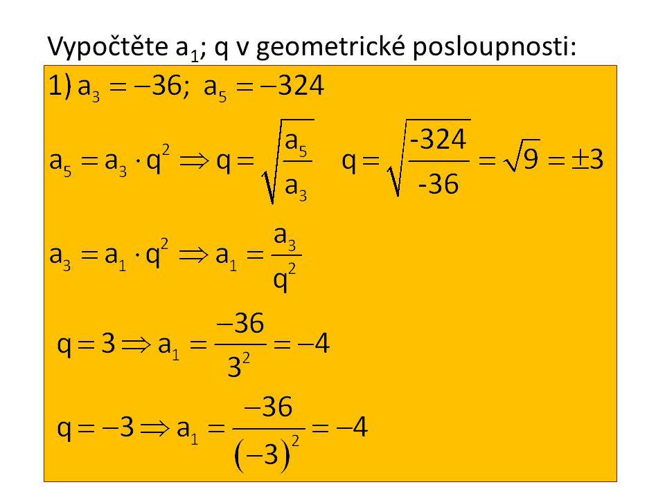 Vypočtěte a 1 ; q v geometrické posloupnosti: