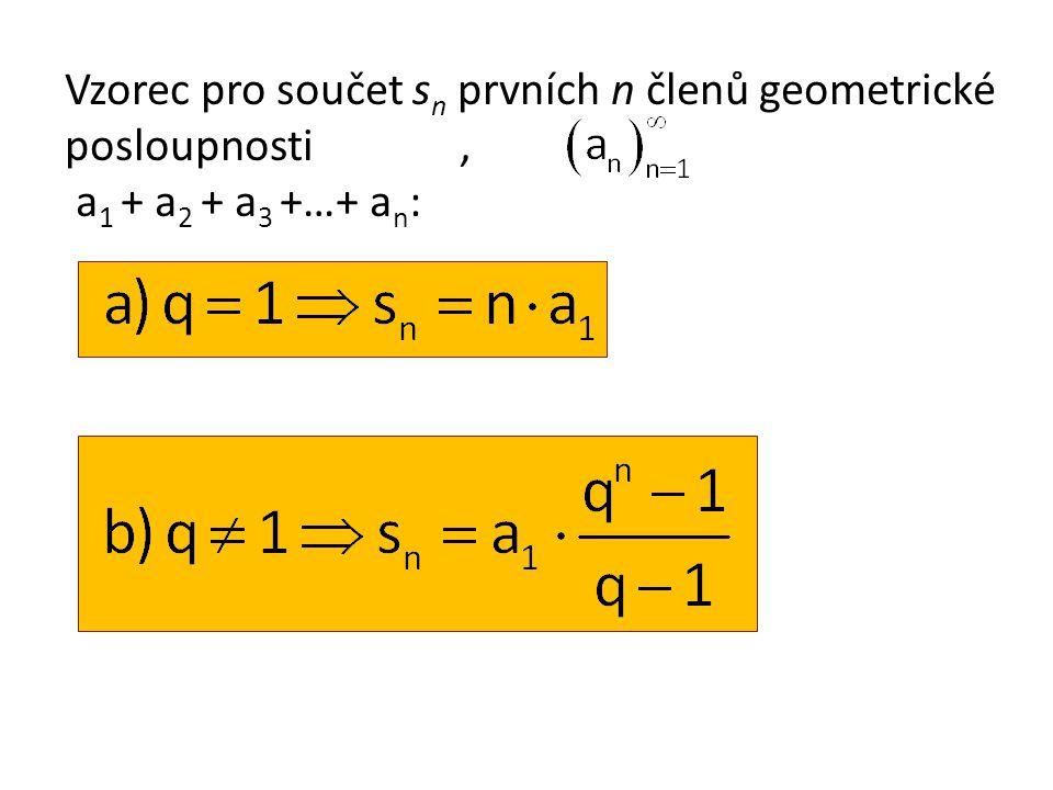 Vzorec pro součet s n prvních n členů geometrické posloupnosti, a 1 + a 2 + a 3 +…+ a n :