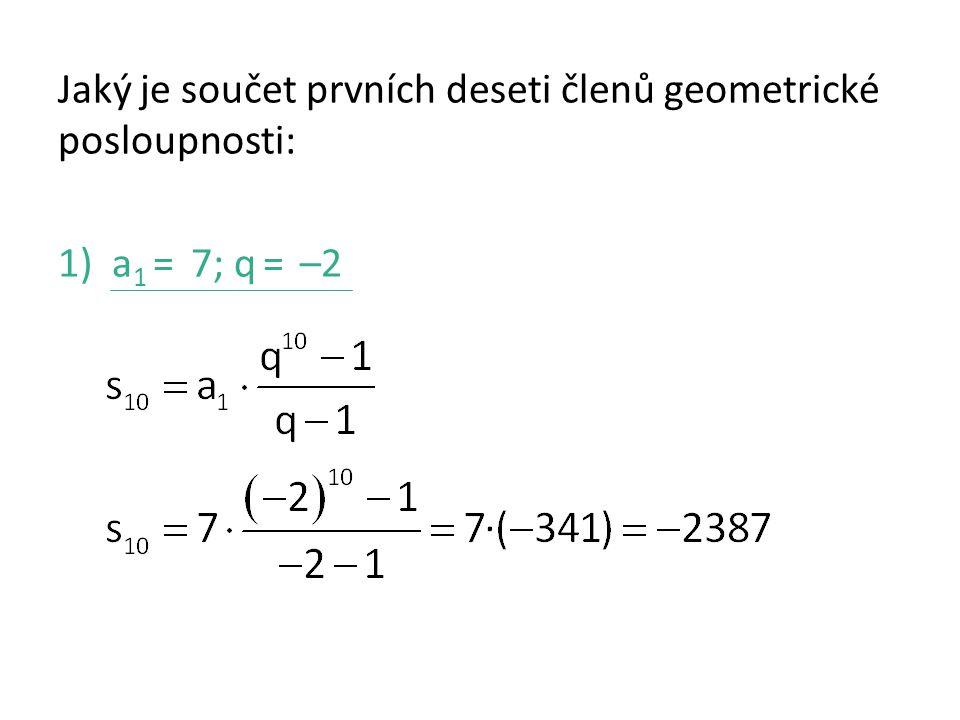 Jaký je součet prvních deseti členů geometrické posloupnosti: 1)a 1 = 7; q = –2