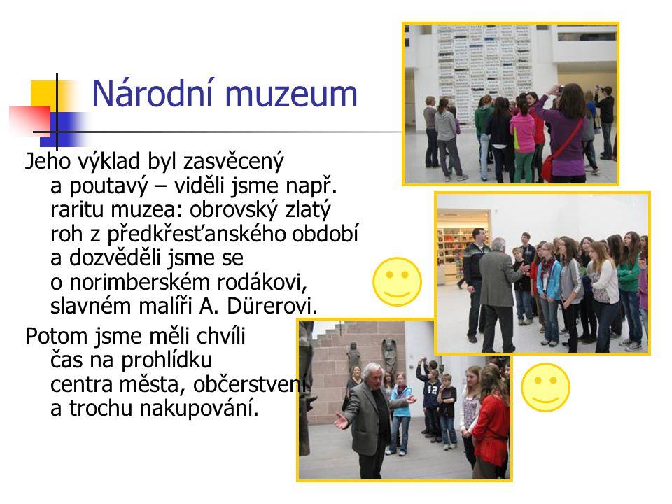 Národní muzeum Jeho výklad byl zasvěcený a poutavý – viděli jsme např. raritu muzea: obrovský zlatý roh z předkřesťanského období a dozvěděli jsme se