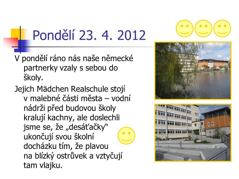 Pondělí 23. 4. 2012 V pondělí ráno nás naše německé partnerky vzaly s sebou do školy. Jejich Mädchen Realschule stojí v malebné části města – vodní ná