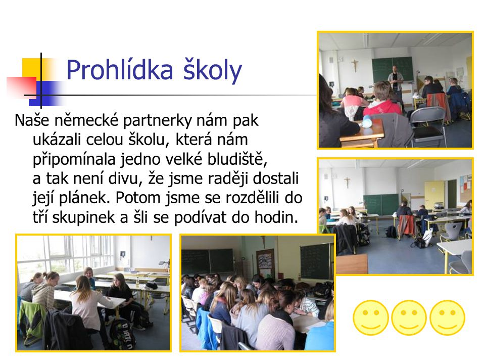 Na závěr … Chtěla bych na tomto místě tlumočit pochvalu za kázeň, zdvořilost a milé vystupování, kterou našim studentům vyslovila paní ředitelka i němečtí rodiče.