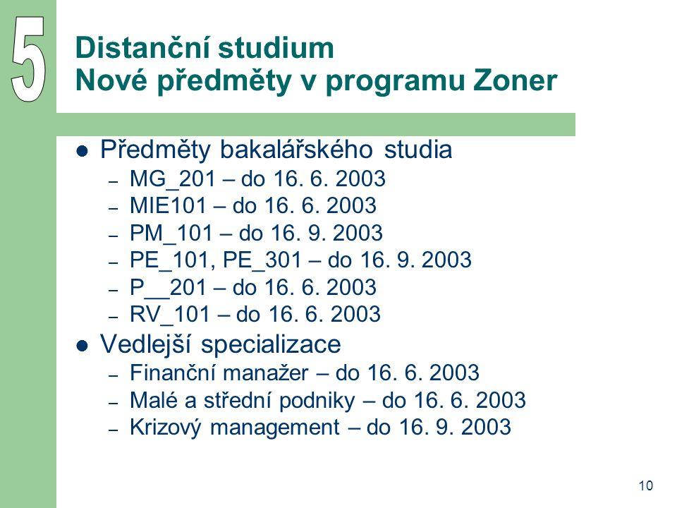 10 Distanční studium Nové předměty v programu Zoner Předměty bakalářského studia – MG_201 – do 16. 6. 2003 – MIE101 – do 16. 6. 2003 – PM_101 – do 16.