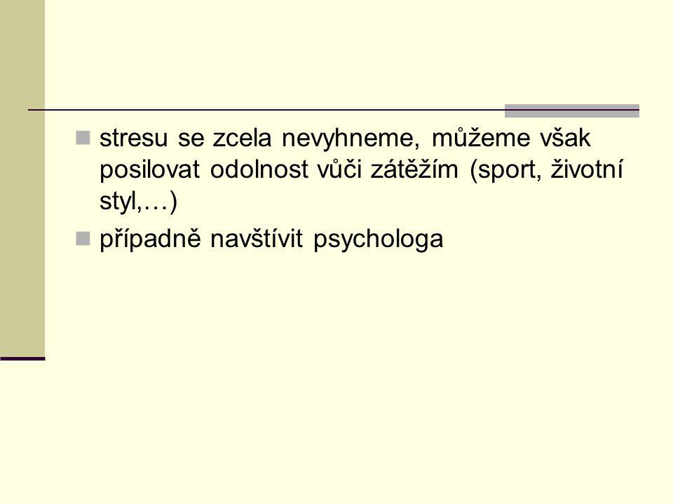 stresu se zcela nevyhneme, můžeme však posilovat odolnost vůči zátěžím (sport, životní styl,…) případně navštívit psychologa