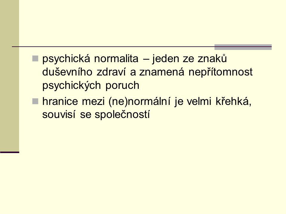 psychická normalita – jeden ze znaků duševního zdraví a znamená nepřítomnost psychických poruch hranice mezi (ne)normální je velmi křehká, souvisí se