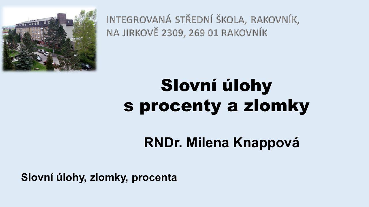 Slovní úlohy s procenty a zlomky RNDr. Milena Knappová Slovní úlohy, zlomky, procenta