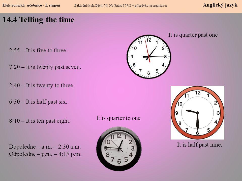 14.4 Telling the time Elektronická učebnice - I. stupeň Základní škola Děčín VI, Na Stráni 879/2 – příspěvková organizace Anglický jazyk It is quarter