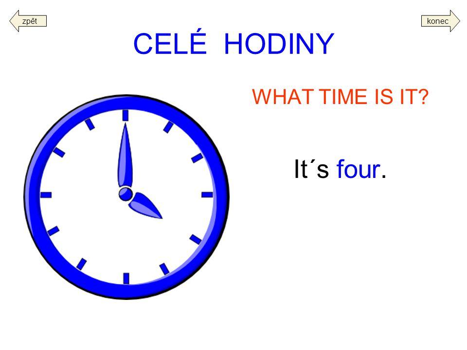 CELÉ HODINY WHAT TIME IS IT? It´s five. zpětkonec