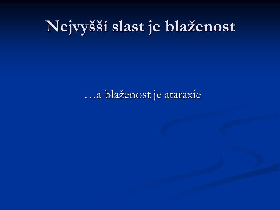 Nejvyšší slast je blaženost …a blaženost je ataraxie