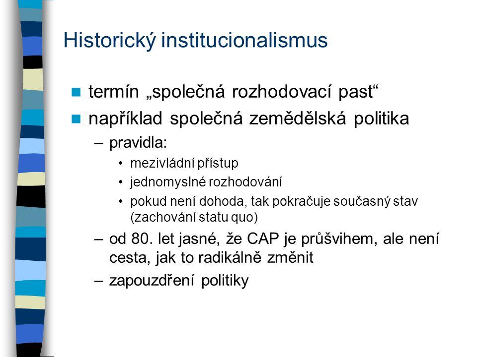 """Historický institucionalismus termín """"společná rozhodovací past"""" například společná zemědělská politika –pravidla: mezivládní přístup jednomyslné rozh"""