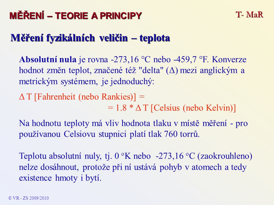 T- MaR MĚŘENÍ – TEORIE A PRINCIPY © VR - ZS 2009/2010 A Měření fyzikálních veličin – teplota Absolutní nula je rovna -273,16 °C nebo -459,7 °F. Konver