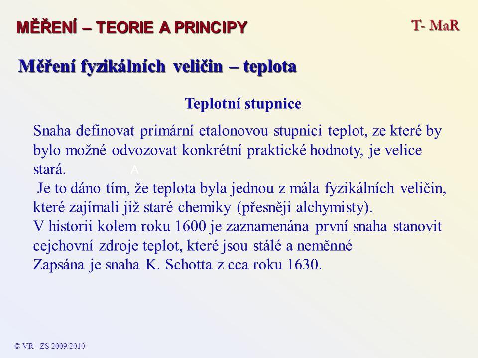 T- MaR MĚŘENÍ – TEORIE A PRINCIPY © VR - ZS 2009/2010 A Měření fyzikálních veličin – teplota Teplotní stupnice Snaha definovat primární etalonovou stu
