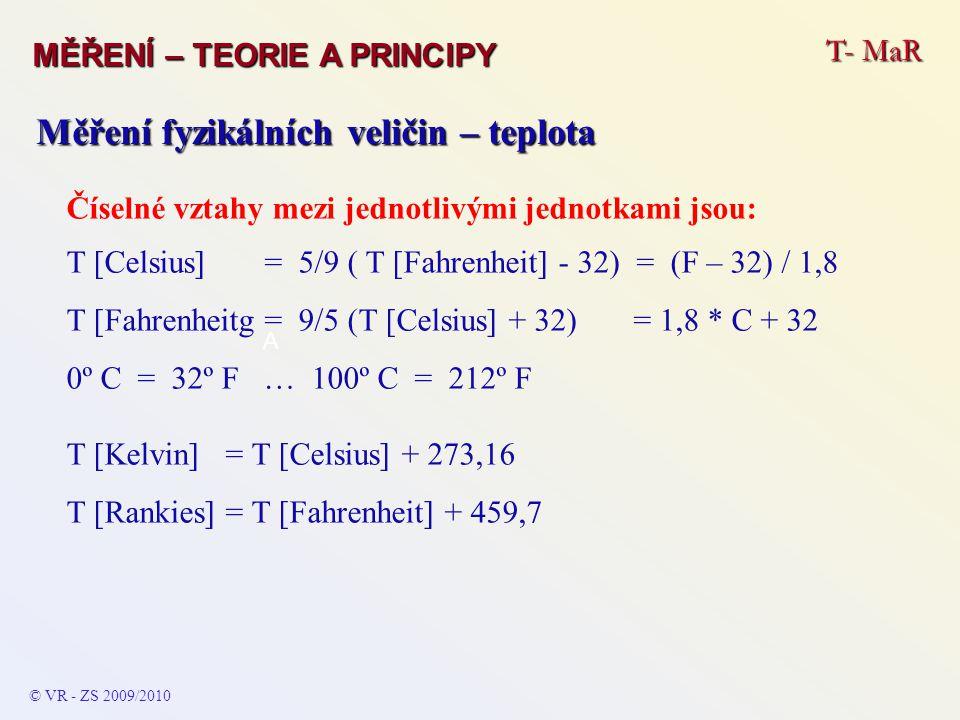 T- MaR MĚŘENÍ – TEORIE A PRINCIPY © VR - ZS 2009/2010 A Měření fyzikálních veličin – teplota Číselné vztahy mezi jednotlivými jednotkami jsou: T [Cels