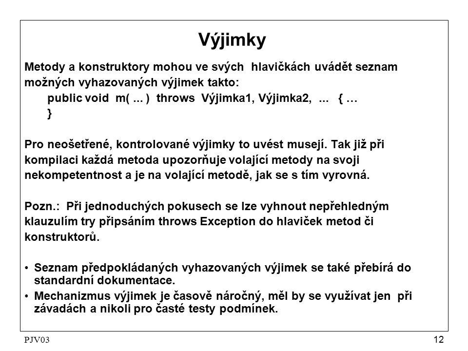 PJV0312 Výjimky Metody a konstruktory mohou ve svých hlavičkách uvádět seznam možných vyhazovaných výjimek takto: public void m(...