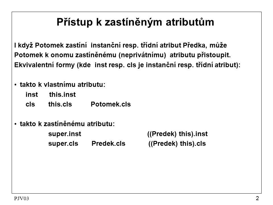 PJV032 Přístup k zastíněným atributům I když Potomek zastíní instanční resp.