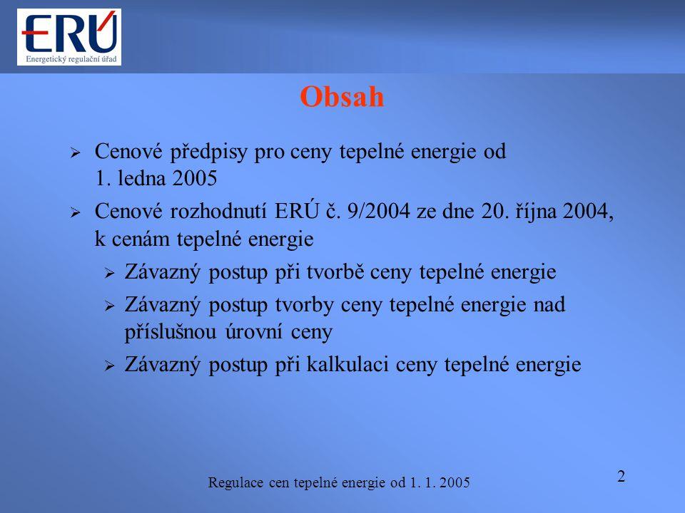 Regulace cen tepelné energie od 1. 1. 2005 2 Obsah  Cenové předpisy pro ceny tepelné energie od 1. ledna 2005  Cenové rozhodnutí ERÚ č. 9/2004 ze dn