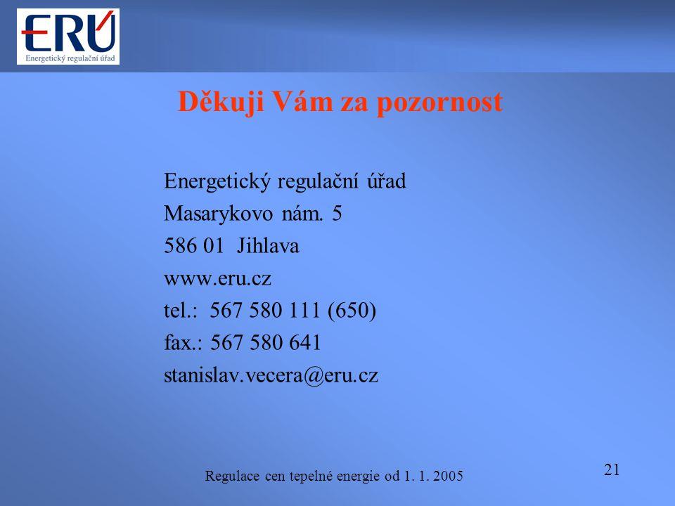 Regulace cen tepelné energie od 1. 1. 2005 21 Děkuji Vám za pozornost Energetický regulační úřad Masarykovo nám. 5 586 01 Jihlava www.eru.cz tel.: 567