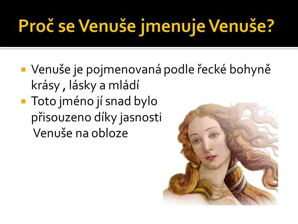  Venuše je pojmenovaná podle řecké bohyně krásy, lásky a mládí  Toto jméno jí snad bylo přisouzeno díky jasnosti Venuše na obloze