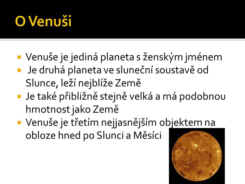  Venuše nemá magnetické pole  Má hustou atmosféru  Na povrchu má teplotu až 500 °C  Jsou na ní činné sopky  Jako první Venuši pozoroval Galileo Galilei v r.1610  Novodobé pozorování v r.2007: sondy Mariner 2, Mariner 10 a Megallan