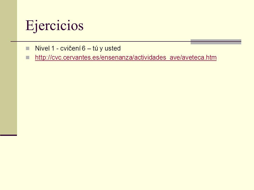 Ejercicios Nivel 1 - cvičení 6 – tú y usted http://cvc.cervantes.es/ensenanza/actividades_ave/aveteca.htm