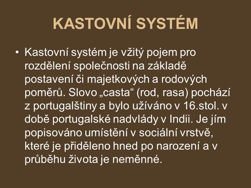 """KASTOVNÍ SYSTÉM Kastovní systém je vžitý pojem pro rozdělení společnosti na základě postavení či majetkových a rodových poměrů. Slovo """"casta"""" (rod, ra"""