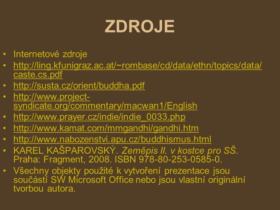 ZDROJE Internetové zdroje http://ling.kfunigraz.ac.at/~rombase/cd/data/ethn/topics/data/ caste.cs.pdfhttp://ling.kfunigraz.ac.at/~rombase/cd/data/ethn